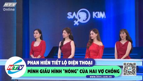 """Xem Show CLIP HÀI Phan Hiển tiết lộ điện thoại mình giấu hình """"nóng""""của hai vợ chồng HD Online."""